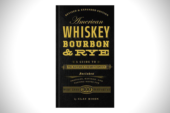 American Whiskey, Bourbon & Rye- A Guide To The Nation's Favorite Spirit